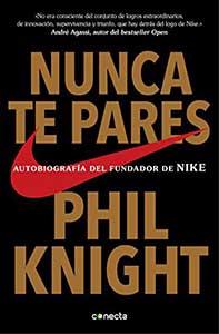NUNCA TE PARES, Phil Knight.